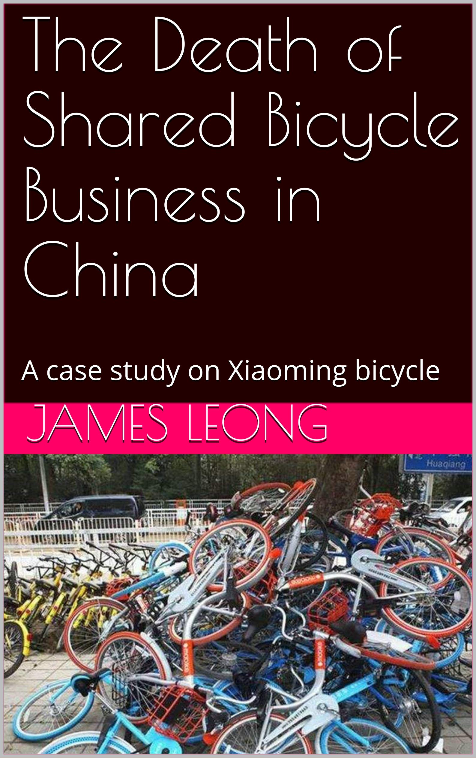 The Death of Shared Bicycle Business in China: A case study on Xiaoming bicycle