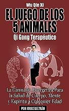 Wu Qin Xi: El Juego de Los 5 Animales (Qi Gong Terapéutico): La Gimnasia Energética Para la Salud de Cuerpo, Mente y Espíritu a Cualquier Edad. (Spanish Edition)