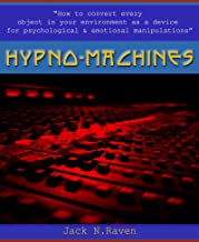 Hypno Machines: How To Convert Every Object In Your Environment As a Device For Psychological and Emotional Manipulaton (nlp, nlp anchoring, anchoring, ... creative visualization, nlp books)