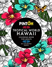 PINTOH: Tropical World Hawaii. Coloring book for adults.: 50 Coloring pages.