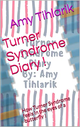 Turner Syndrome Diary !: How Turner Syndrome feels in the eyes of a butterfly ! (English Edition)