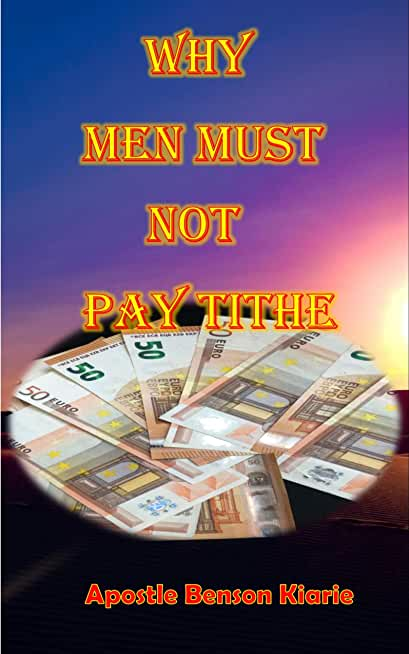 WHY MEN MUST NOT PAY TITHE (English Edition)