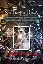 Shattered Diana - Book Three: Systems Crash: A Memoir Documenting How Trauma and Evangelical Fundamentalism Created PTSD, Bipolar, Dissociative Disorder in Me