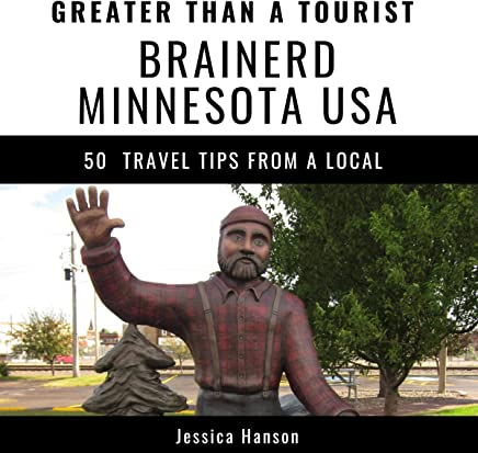 Greater Than a Tourist - Brainerd, Minnesota USA: 50 Travel Tips from a Local