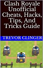 Clash Royale Unofficial Cheats, Hacks, Tips, And Tricks Guide