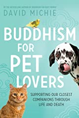 Buddhism for Pet Lovers: Supporting our closest companions through life and death Kindle Edition