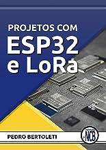 Projetos com ESP32 e LoRa (Portuguese Edition)