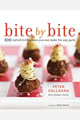 Bite By Bite: 100 Stylish Little Plates You Can Make for Any Party: A Cookbook Kindle Edition