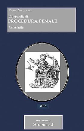 Compendio di PROCEDURA PENALE: con aggiornamenti 2019 (Manualistica STUDIOPIGI Vol. 53)