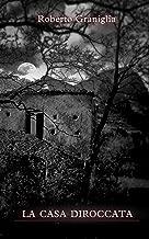 La casa diroccata (Italian Edition)