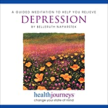 A Guided Meditation to He Relieve Depression- Guided Imagery to Reduce Negative Thinking, Self-Criticism, Discouragement, and Improve Mood, Hope, Sense of Well Being