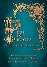 Puss in Boots' - And Other Very Clever Cats (Origins of the Fairy Tale from around the World): Origins of the Fairy Tale from around the World (Origins ... Tales from Around the World Series Book 9)