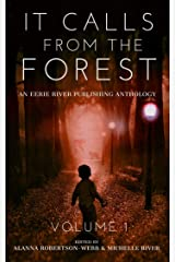 It Calls From The Forest: An Anthology of Terrifying Tales from the Woods Volume 1 Kindle Edition
