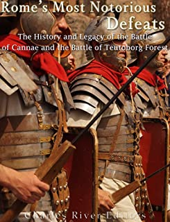 Rome's Most Notorious Defeats: The History and Legacy of the Battle of Cannae and the Battle of the Teutoburg Forest