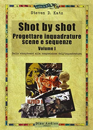 Shot by shot. Progettare inquadrature, scene e sequenze: 1
