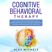 Cognitive Behavioral Therapy: 3 Books in 1: How to Analyze People for Overcoming Dyslexia, Depression, and Anxiety: How to Increase Your Emotional Intelligence, Anger Management and Manipulation