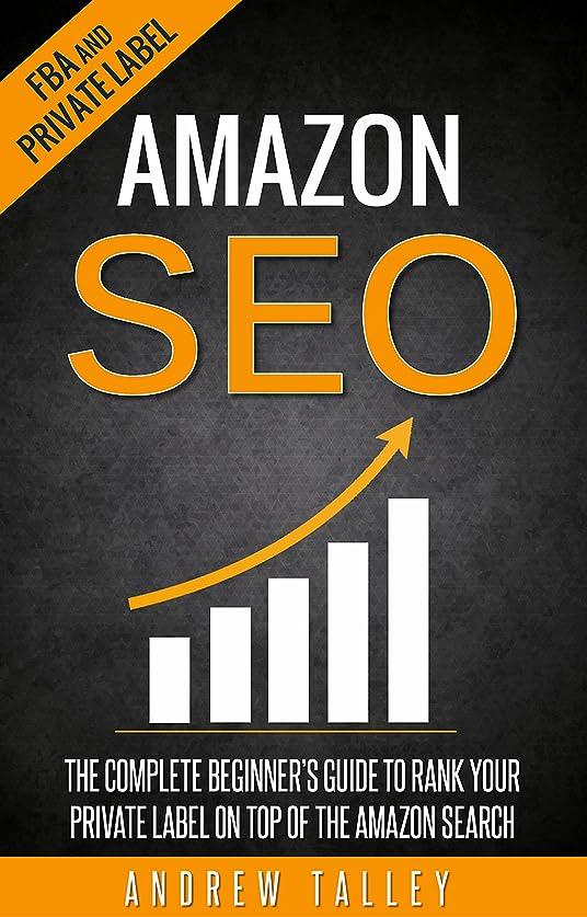 コア輸血エレガントAmazon SEO: The Complete Beginner's Guide to Rank Your Private Label on Top of the Amazon Search (FBA, Private Label, Amazon Ranking Optimization, E-Commerce SEO Book 1) (English Edition)