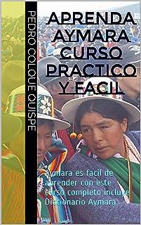 Aprenda Aymara Curso Practico y Facil: Aymara es facil de aprender con este curso completo incluye Diccionario Aymara (Volumen nº 1) (Spanish Edition)