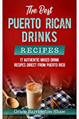 The Best Puerto Rican Drinks Recipes: 17 Authentic Mixed Beverage Recipes Direct from Puerto Rico Kindle Edition