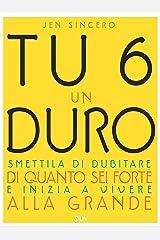Tu 6 un Duro. Smettila di dubitare di quanto sei forte e inizia a vivere alla grande (Italian Edition) Kindle Edition