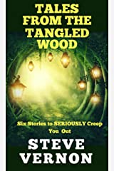 Tales From The Tangled Wood: Six Stories to SERIOUSLY Creep You Out Kindle Edition