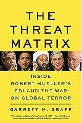 The Threat Matrix: Inside Robert Mueller's FBI and the War on Global Terror (English Edition) Format Kindle