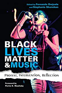 Black Lives Matter and Music: Protest, Intervention, Reflection (Activist Encounters in Folklore and Ethnomusicology)