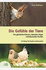 Die Gefühle der Tiere: Von glücklichen Hühnern, liebenden Ziegen und träumenden Hunden. Ein Plädoyer für Respekt und Achtsamkeit (German Edition) Kindle Edition