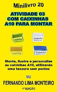 ATIVIDADE 03  COM CAIXINHAS  A10 PARA MONTAR: Monte, ilustre e personalize as caixinhas A10, utilizando uma tesoura sem po...