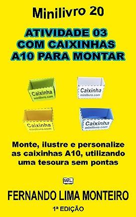 ATIVIDADE 03  COM CAIXINHAS  A10 PARA MONTAR: Monte, ilustre e personalize as caixinhas A10, utilizando uma tesoura sem pontas (MINILIVRO E CAIXINHA PARA MONTAR 3) (Portuguese Edition)