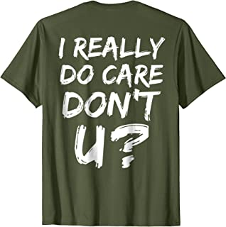 I Really Do Care Don't You? T-Shirt Political Resistance Tee