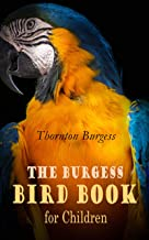 The Burgess Bird Book for Children (Illustrated): Educational & Warmhearted Nature Stories for the Youngest