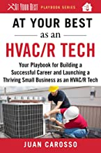 At Your Best as an HVAC/R Tech: Your Playbook for Building a Successful Career and Launching a Thriving Small Business as an HVAC/R Technician (At Your Best Playbooks)