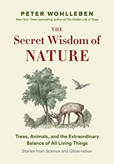 The Secret Wisdom of Nature: Trees, Animals, and the Extraordinary Balance of All Living Things  -― Stories from Science and Observation (The Mysteries of Nature Trilogy)
