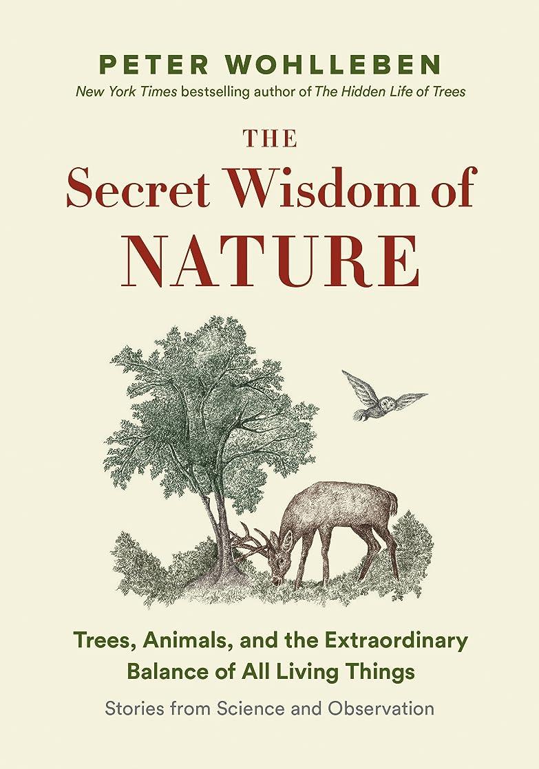 がっかりする上へゆでるThe Secret Wisdom of Nature: Trees, Animals, and the Extraordinary Balance of All Living Things: Stories from Science and Observation (The Mysteries of Nature Trilogy)