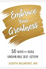 Embrace Your Greatness: Fifty Ways to Build Unshakable Self-Esteem Kindle Edition