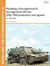 Modelling a Sturmgeschütz III Sturmgeschütz IIIG late (May 1944 production) and vignette: In 1/35 scale (Osprey Modelling Guides)