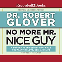 Download No More Mr. Nice Guy: A Proven Plan for Getting What You Want in Love, Sex and Life (Updated) PDF