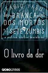 Branca dos mortos e os sete zumbis e outros contos macabros - O livro da dor eBook Kindle