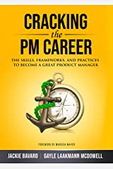 Cracking the PM Career: The Skills, Frameworks, and Practices To Become a Great Product Manager (Cracking the Interview & Career) Kindle Edition