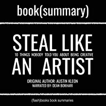 Steal Like an Artist by Austin Kleon - Book Summary: 10 Things Nobody Told You About Being Creative