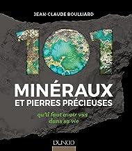 Livres 101 minéraux et pierres précieuses - qu'il faut avoir vus dans sa vie: qu'il faut avoir vus dans sa vie PDF