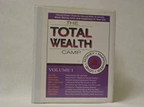 The TOTAL WEALTH Camp - Volume I: World-Class Experts Reveal How to Create More Money, Love and Happiness in Your Life