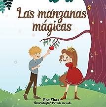 Las manzanas mágicas: Cuento que enseña a niñas y niños de 4 a 8 años las buenas consecuencias y recompensas de hablar con...