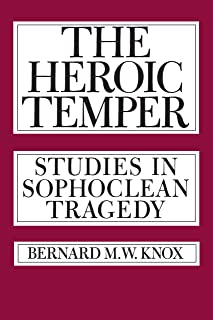 The Heroic Temper: Studies in Sophoclean Tragedy (Volume 35) (Sather Classical Lectures)