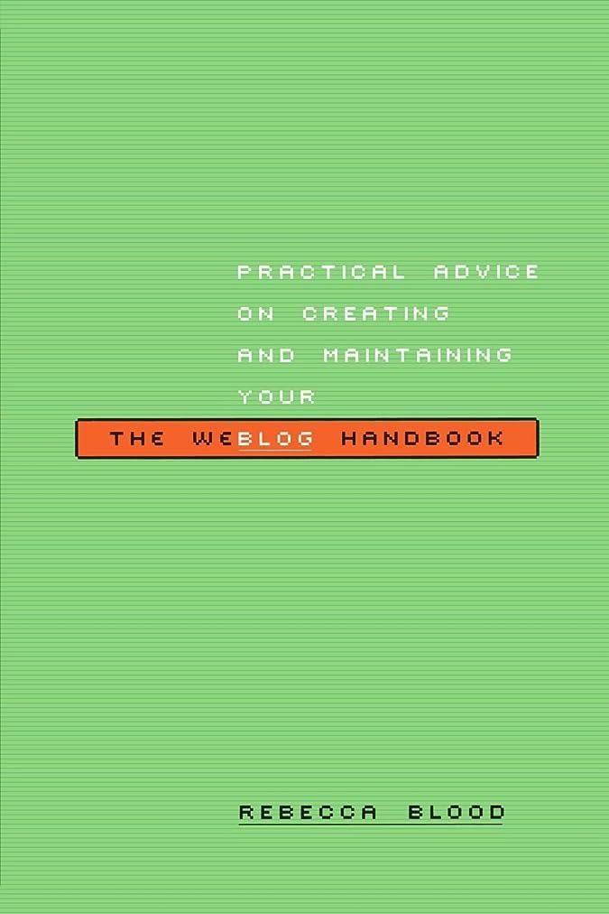 スキム開梱暴行The Weblog Handbook: Practical Advice On Creating And Maintaining Your Blog