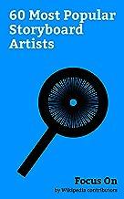 Focus On: 60 Most Popular Storyboard Artists: Hayao Miyazaki, Don Bluth, Joseph Barbera, Satoshi Kon, Sam Simon, Mamoru Oshii, John Kricfalusi, J. G. Quintel, Lauren Faust, Chris Sanders, etc.
