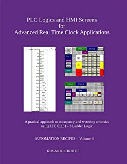 PLC Logics and HMI Screens for Advanced Real Time Clock Automation: A pratical approach to occupancy and watering schedule using IEC 61131 - 3 Ladder Logic (AUTOMATION RECIPES Book 4)