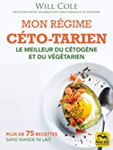 Mon régime céto-tarien: Le meilleur du cétogène et du végétarien avec des recettes sans viande ni lait