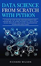Data Science from Scratch with Python: A Step By Step Guide for Beginner's and Faster Way To Learn Python In 7 Days & NLP ...